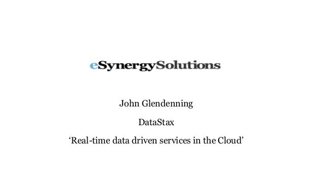 John Glendenning DataStax 'Real-time data driven services in the Cloud'