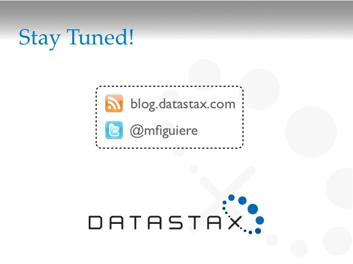 Stay Tuned!          blog.datastax.com          @mfiguiere