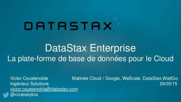 DataStax Enterprise La plate-forme de base de données pour le Cloud Victor Coustenoble Matinée Cloud / Google, WeScale, Da...
