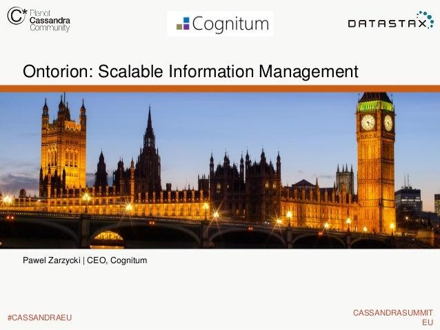 Ontorion: Scalable Information Management  Pawel Zarzycki | CEO, Cognitum  #CASSANDRAEU  CASSANDRASUMMIT EU