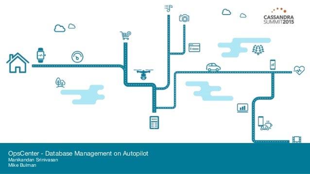 OpsCenter - Database Management on Autopilot Manikandan Srinivasan Mike Bulman