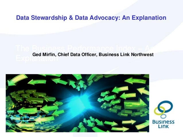 The Business Performance Index – An Explanation Ged Mirfin, Chief Data Officer, Business Link Northwest Data Stewardship &...