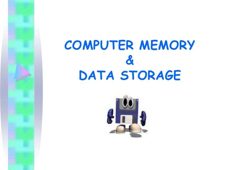 COMPUTER MEMORY        &  DATA STORAGE