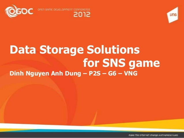Data Storage Solutions for SNS game Dinh Nguyen Anh Dung – P2S – G6 – VNG