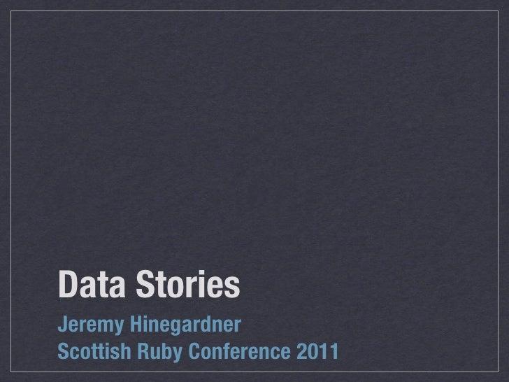 Data StoriesJeremy HinegardnerScottish Ruby Conference 2011