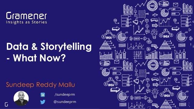 Data & Storytelling - What Now? Sundeep Reddy Mallu @sundeeprm /sundeeprm