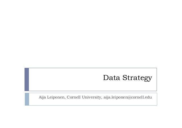 Data Strategy Aija Leiponen, Cornell University, aija.leiponen@cornell.edu