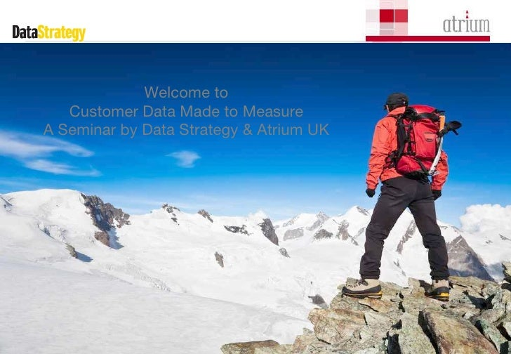 Welcome to  Customer Data Made to Measure  A Seminar by Data Strategy & Atrium UK