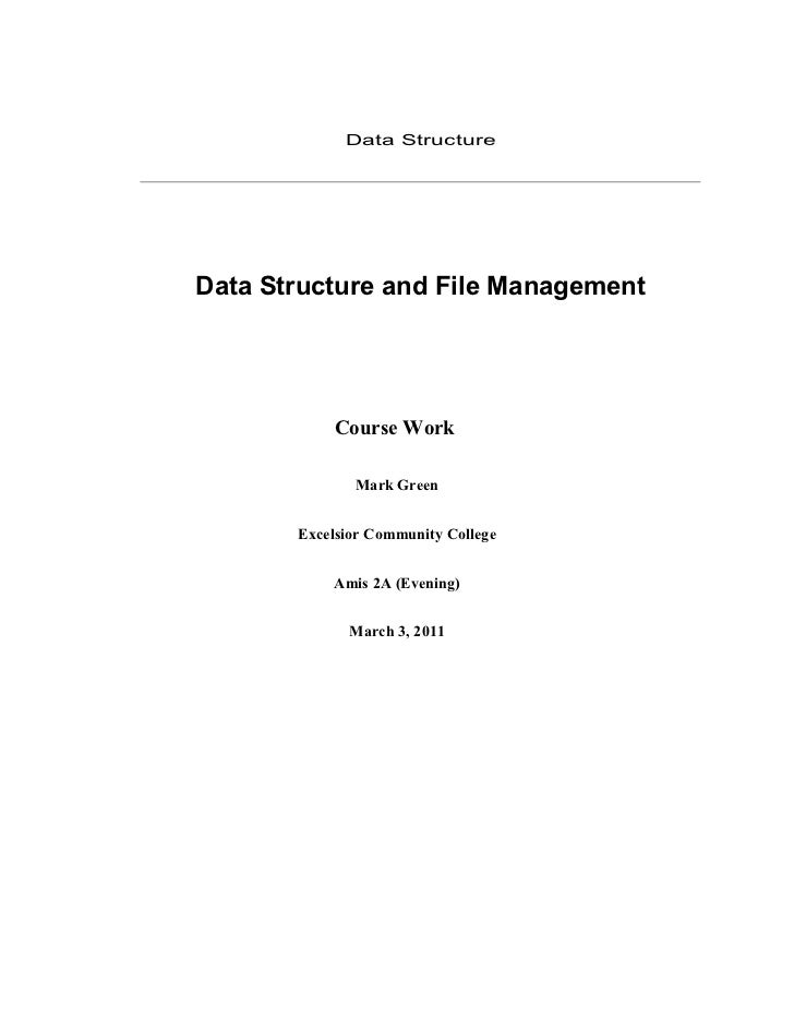 Data StructureData Structure and File Management           Course Work              Mark Green       Excelsior Community C...