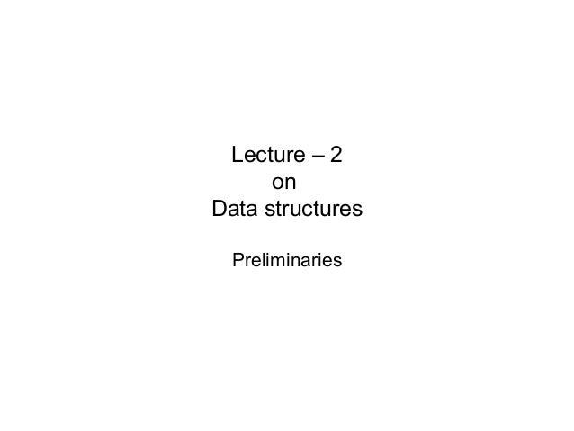 Lecture – 2      onData structures  Preliminaries