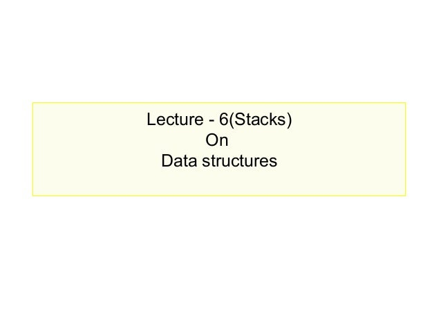 Lecture - 6(Stacks)       On  Data structures