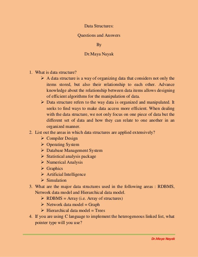 Dr.Maya Nayak Data Structures: Questions and Answers By Dr.Maya Nayak 1. What is data structure?  A data structure is a w...