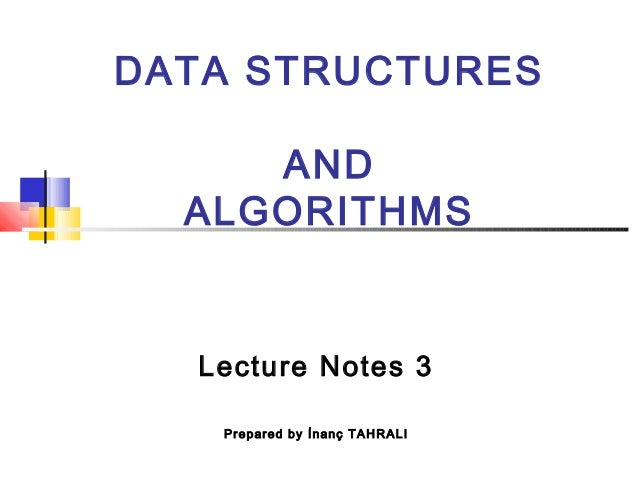 DATA STRUCTURES AND ALGORITHMS Lecture Notes 3 Prepared by İnanç TAHRALI