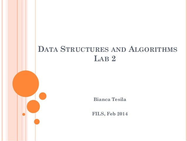 DATA STRUCTURES AND ALGORITHMS LAB 2  Bianca Tesila FILS, Feb 2014