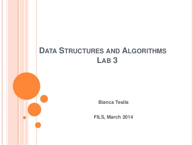 DATA STRUCTURES AND ALGORITHMS LAB 3  Bianca Tesila  FILS, March 2014