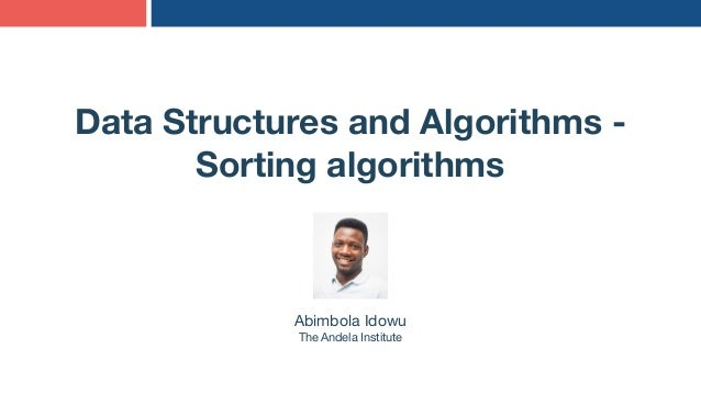 Data Structures and Algorithms - Sorting algorithms Abimbola Idowu The Andela Institute