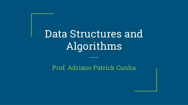 Data Structures and Algorithms Prof. Adriano Patrick Cunha