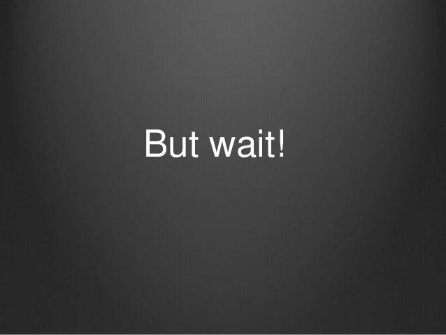 But wait!