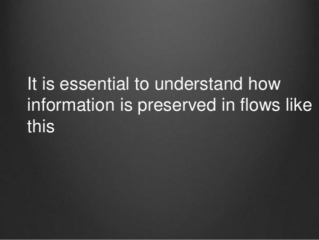 It is essential to understand how information is preserved in flows like this