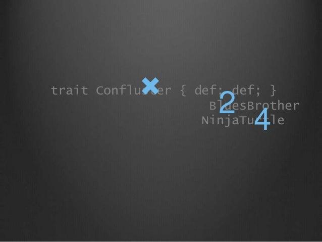 trait Confluster { def; def; } BluesBrother NinjaTurtle 2 4 ×