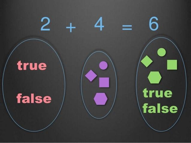 true false true false =2 + 4 6