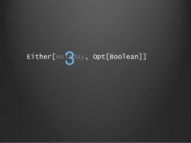 Either[Holiday, Opt[Boolean]] 3