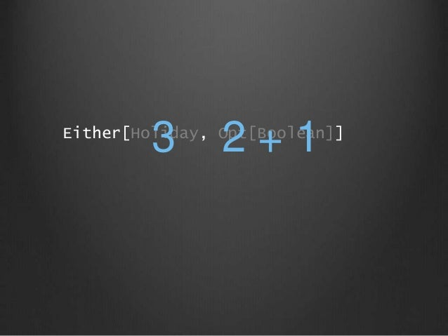 Either[Holiday, Opt[Boolean]] 3 2 + 1