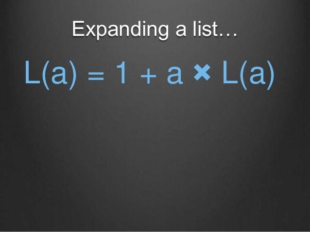 Expanding a list… L(a) = 1 + a × L(a)