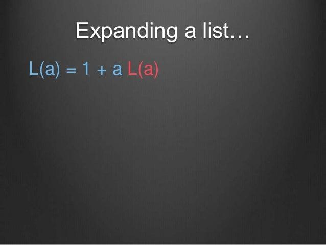 Expanding a list… L(a) = 1 + a L(a)