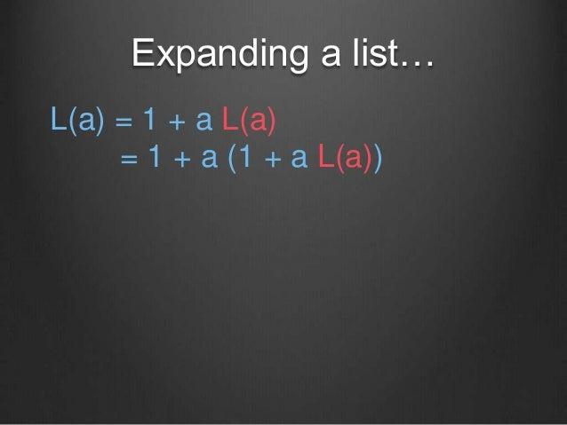 Expanding a list… L(a) = 1 + a L(a) = 1 + a (1 + a L(a))