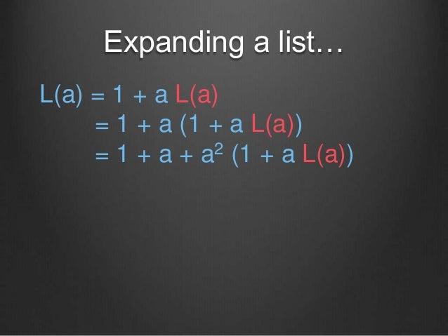 Expanding a list… L(a) = 1 + a L(a) = 1 + a (1 + a L(a)) = 1 + a + a2 (1 + a L(a))