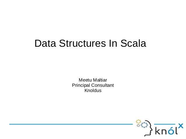 Data Structures In Scala           Meetu Maltiar        Principal Consultant              Knoldus