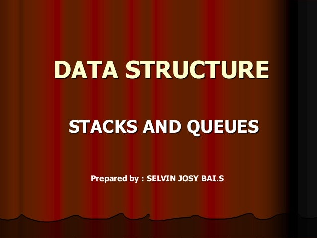DATA STRUCTURESTACKS AND QUEUESPrepared by : SELVIN JOSY BAI.S