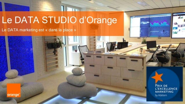 1 Orange Restricted Le DATA marketing est « dans la place » Le DATA STUDIO d'Orange