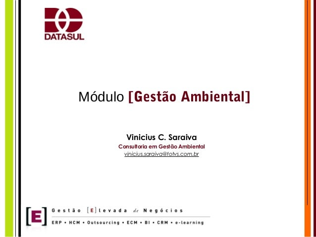 Módulo [Gestão Ambiental]Vinicius C. SaraivaConsultoria em Gestão Ambientalvinicius.saraiva@totvs.com.br