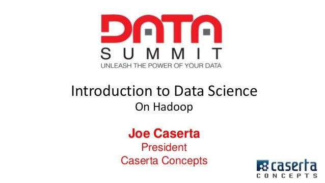 @joe_Caserta#DataSummit Introduction to Data Science On Hadoop Joe Caserta President Caserta Concepts