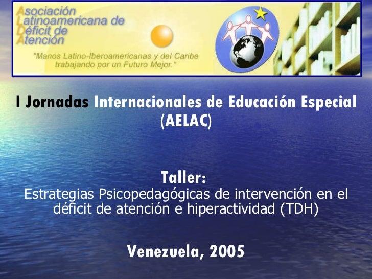 I Jornadas  Internacionales de Educación Especial (AELAC) Taller:  Estrategias Psicopedagógicas de intervención en el défi...