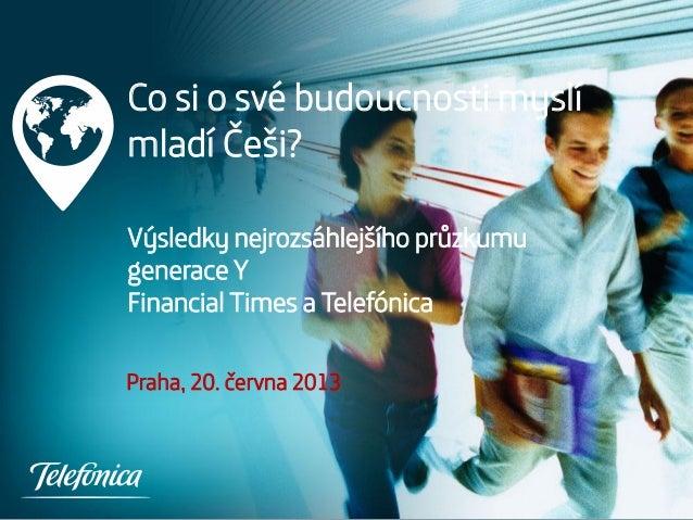 Co si o své budoucnosti myslí mladí Češi? Výsledky nejrozsáhlejšího průzkumu generace Y Financial Times a Telefónica Praha...