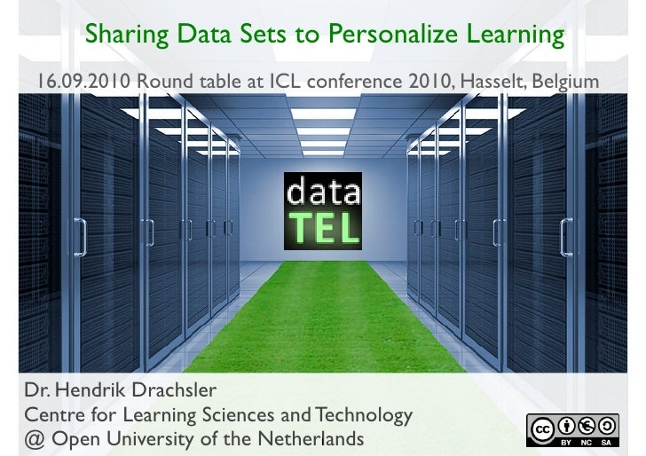 Sharing Data Sets to Personalize Learning  16.09.2010 Round table at ICL conference 2010, Hasselt, Belgium     Dr. Hendrik...