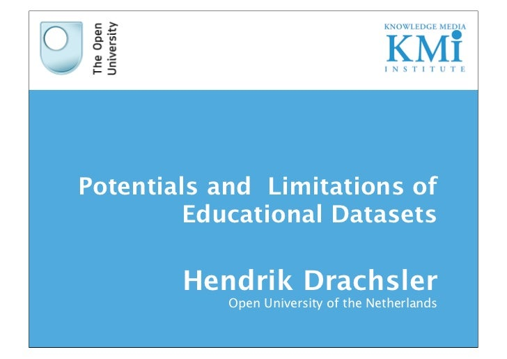 Potentials and Limitations of        Educational Datasets        Hendrik Drachsler            Open University of the Nethe...