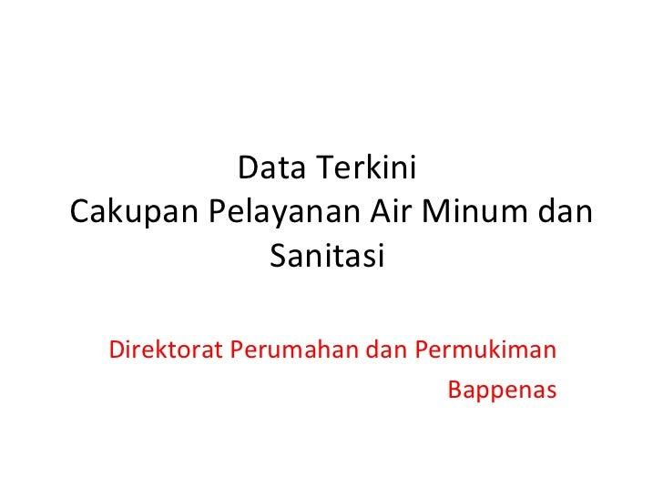 Data Terkini  Cakupan Pelayanan Air Minum dan Sanitasi  Direktorat Perumahan dan Permukiman Bappenas