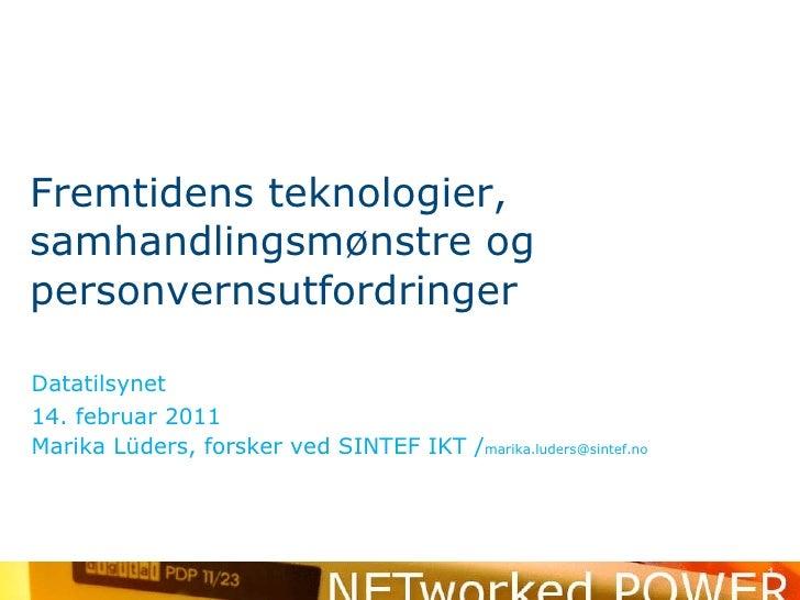 <ul><li>Datatilsynet </li></ul><ul><li>14. februar 2011 </li></ul><ul><li>Marika Lüders, forsker ved SINTEF IKT / [email_a...