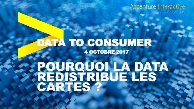 DATA TO CONSUMER 4 OCTOBRE 2017 POURQUOI LA DATA REDISTRIBUE LES CARTES ?