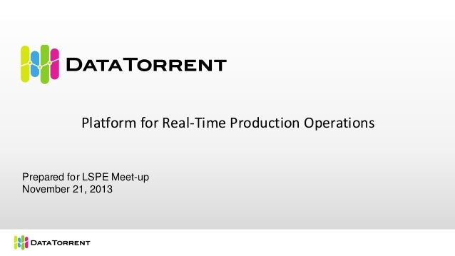 Platform for Real-Time Production Operations  Prepared for LSPE Meet-up November 21, 2013