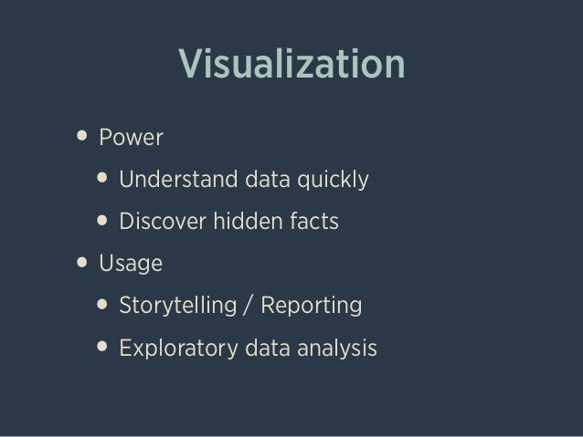 Visualization • Power • Understand data quickly • Discover hidden facts • Usage • Storytelling / Reporting • Exploratory d...