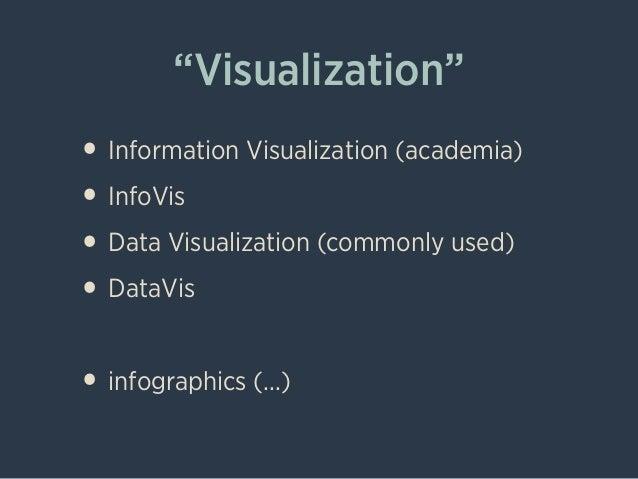 """Visualization"" • Information Visualization (academia) • InfoVis • Data Visualization (commonly used) • DataVis ! • infogr..."