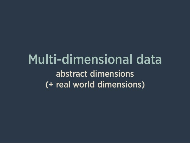 Multi-dimensional data abstract dimensions (+ real world dimensions)