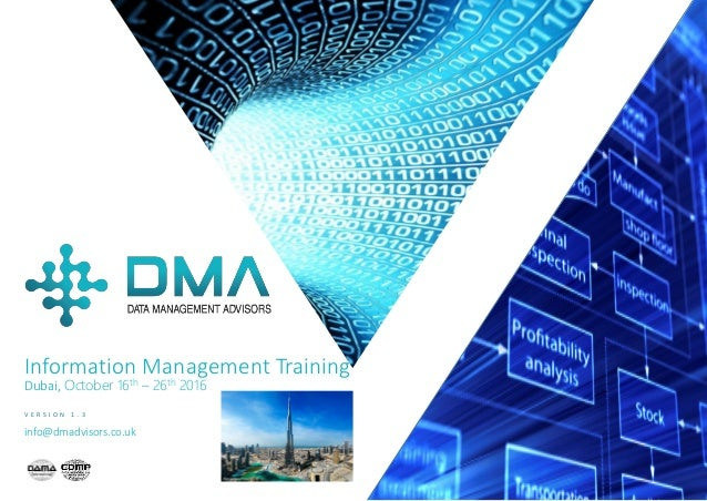 P / 1 Information Management Training Dubai, October 16th – 26th 2016 V E R S I O N 1 . 3 info@dmadvisors.co.uk