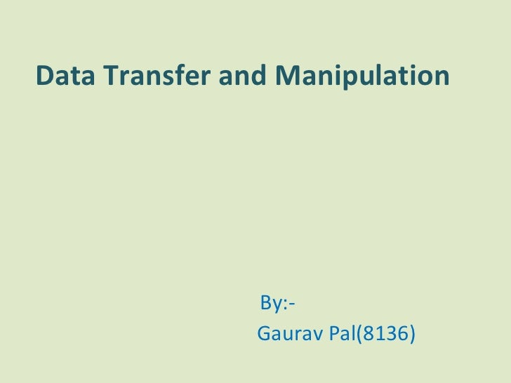Data Transfer and Manipulation   By:- Gaurav Pal(8136)