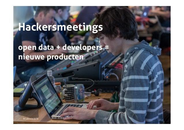 Hackersmeetingsopen data + developers =nieuwe producten © johncb1973        12